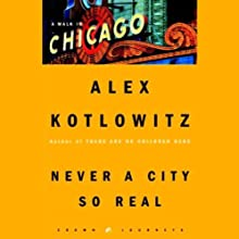 Never a City So Real: A Walk in Chicago (       UNABRIDGED) by Alex Kotlowitz Narrated by Scott Brick