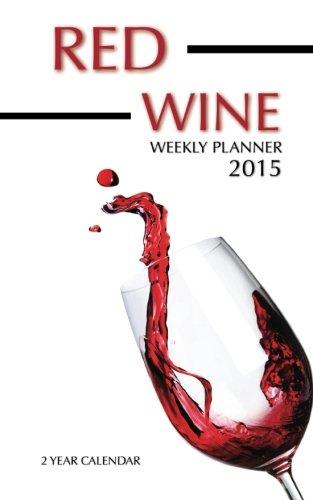 Red Wines Weekly Planner 2015: 2 Year Calendar