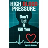 Blood Pressure (High Blood Pressure: Don't Let it Kill You Book 1) ~ C.D.  Shelton