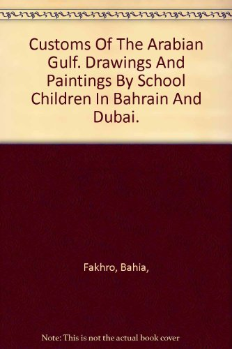 Customs Of The Arabian Gulf. Drawings And Paintings By School Children In Bahrain And Dubai.