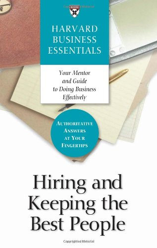 Hiring and Keeping the Best People (Harvard Business Essentials)
