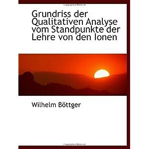 【クリックで詳細表示】Grundriss der Qualitativen Analyse vom Standpunkte der Lehre von den Ionen: Wilhelm Boettger: 洋書