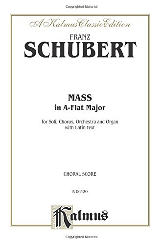 Mass in A-Flat Major: Satb Divisi with Satb Soli (Orch.) (Latin Language Edition) (Kalmus Edition)