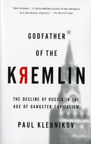 Godfather of the Kremlin: The Decline of Russia in the Age of Gangster Capitalism: Paul Klebnikov: 9780156013307: Amazon.com: Books