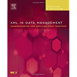 XML in Data Management: Understanding and Applying Them Together (The Morgan Kaufmann Series in Data Management Systems)