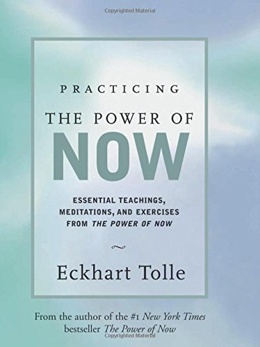 Practicing the Power of Now: Essential Teachings, Meditations, and Exercises from the Power of Now (Hardcover)