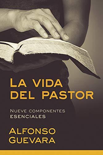La vida del pastor Nueve componentes esenciales  [Guevara, Alfonso] (Tapa Blanda)