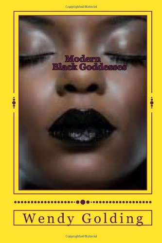 Modern Black Goddesses: The ancient goddesses reborn (African gods and goddesses reborn)