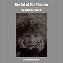 The Art of the Theatre (       UNABRIDGED) by Sarah Bernhardt Narrated by Kitty Hendrix