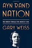 Gary Weiss Ayn Rand Nation: The Hidden Struggle for America's Soul