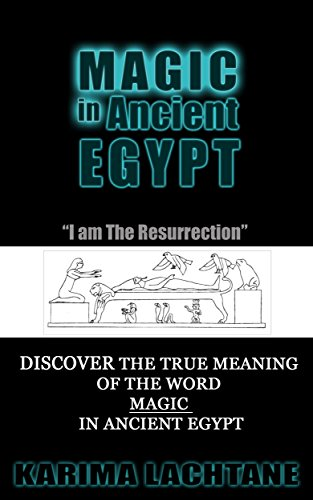 Magic in Ancient Egypt: I Am the Resurrection