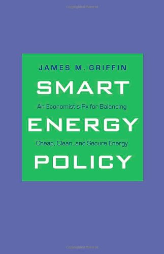 A Smart Energy Policy: An Economist's Rx for Balancing Cheap,...