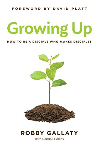 Download Growing Up: How to Be a Disciple Who Makes Disciples