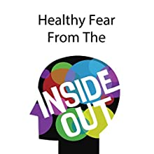 Healthy Fear from the Inside Out Speech by Rick McDaniel Narrated by Rick McDaniel