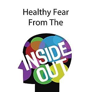 Healthy Fear from the Inside Out Rede von Rick McDaniel Gesprochen von: Rick McDaniel