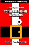 img - for Holiday Series on Book Marketing: Lessons from Santa: 12 Tips and Secrets for Authors (Volume 1) book / textbook / text book