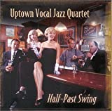 Half-Past Swing by Uptown Vocal Jazz Quartet (1999) Audio CD