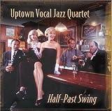 Half-Past Swing by Uptown Vocal Jazz Quartet (1999)