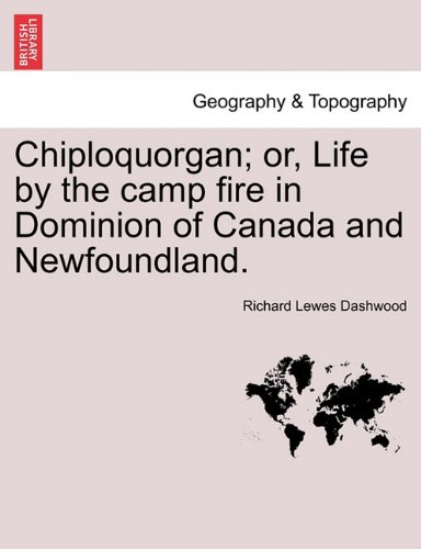Chiploquorgan; or, Life by the camp fire in Dominion of Canada and Newfoundland.
