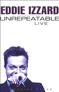 Unrepeatable | [Eddie Izzard]