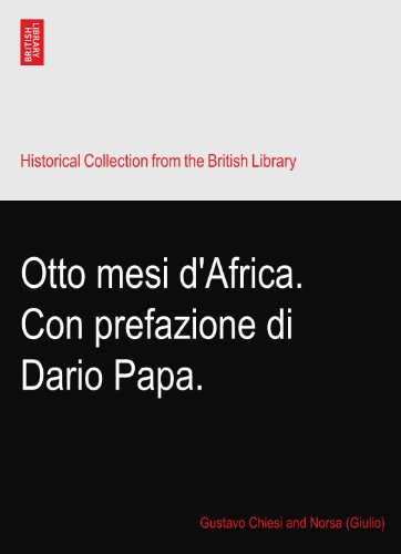 Otto mesi d'Africa. Con prefazione di Dario Papa.