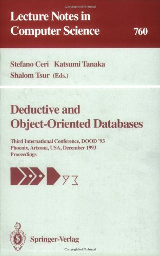 Deductive and Object-Oriented Databases: Third International Conference, DOOD '93, Phoenix, Arizona, USA, December 6-8, 1993. Proceedings: Third International ... (Lecture Notes in Computer Science)