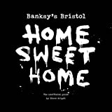 Banksy's Bristol: Home Sweet Homeby Steve Wright