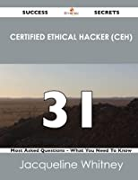 Certified Ethical Hacker (Ceh) 31 Success Secrets