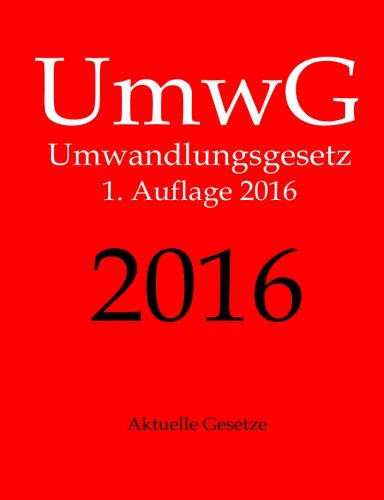 UmwG 2016, Umwandlungsgesetz, Aktuelle Gesetze, 1. Auflage 2016 (German Edition)