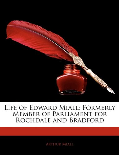 Life of Edward Miall: Formerly Member of Parliament for Rochdale and Bradford