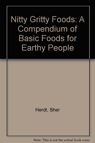 Nitty Gritty Foods: A Compendium of Basic Foods for Earthy People PDF
