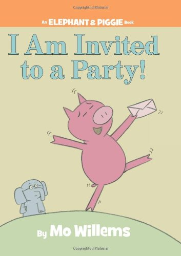 I Am Invited to a Party! (An Elephant and Piggie Book)