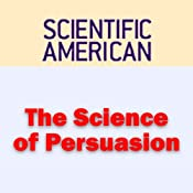 The Science of Persuasion: Scientific American | [Robert Cialdini, Scientific American]