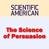 The Science of Persuasion: Scientific American (       UNABRIDGED) by Robert Cialdini, Scientific American Narrated by Sal Giangrasso