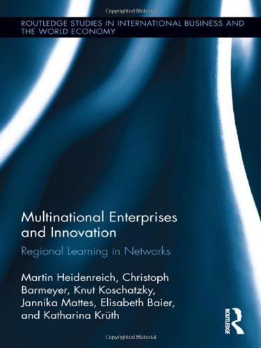 Multinational Enterprises and Innovation: Regional Learning in Networks (Routledge Studies in International Business and