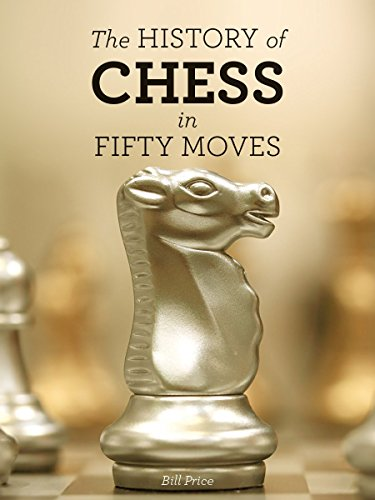 The History of Chess in Fifty Moves (Fifty Things That Changed the Course of History)