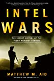 by Aid, Matthew M. Intel Wars: The Secret History of the Fight Against Terror (2013) Paperback