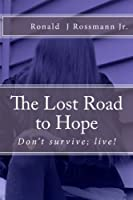 The Lost Road to Hope: Don't survive; live!