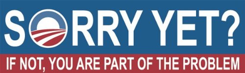 Sorry Yet? If Not, You Are Part Of The Problem; Bumper Sticker
