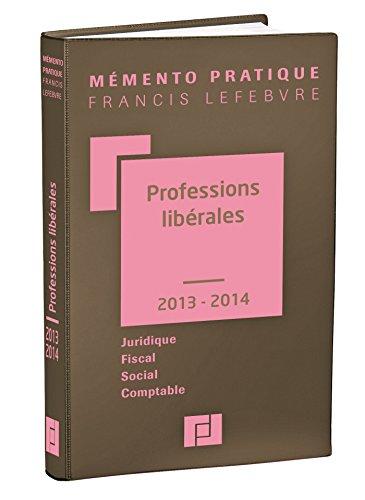 Mémento Professions libérales 2013/2014: Juridique - Fiscal - Social - Comptable