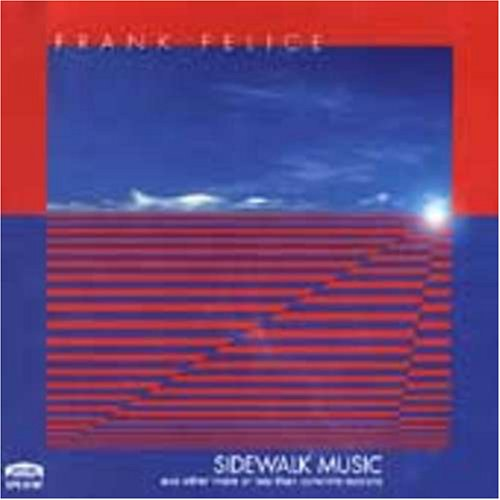 Sidewalk Music and Other More or Less Than Concrete Notions by Frank Felice and Alicia White