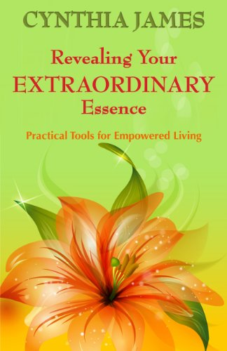 Revealing Your EXTRAORDINARY Essence - Practical Tools for Empowered Living