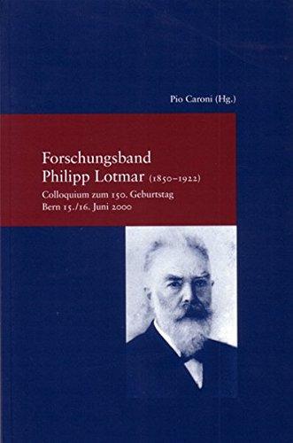 Forschungsband Philipp Lotmar (1850-1922). Colloqium zum 150. Geburtstag Bern 15./16. Juni 2000