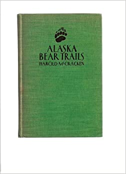 Alaska bear trails;: Harold McCracken: Amazon.com: Books