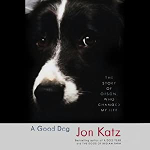 A Good Dog: The Story of Orson, Who Changed My Life | [Jon Katz]