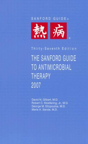 The Sanford Guide to Antimicrobial Therapy 2007 (Guide to Antimicrobial Therapy (Sanford)), DAVID N., M.D. GILBERT, ROBERT C. MOELLERING, GEORGE M. ELIOPOULOS, MERLE A. SANDE