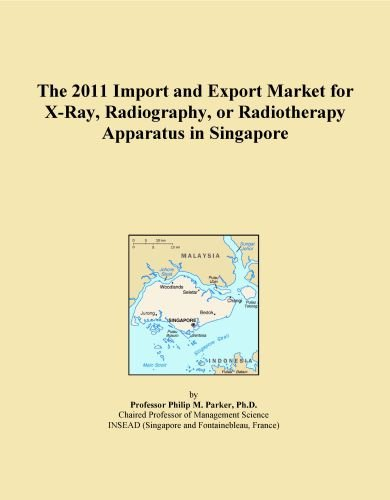 The 2011 Import and Export Market for X-Ray, Radiography, or Radiotherapy Apparatus in Singapore