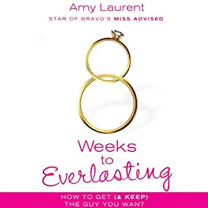 8 Weeks to Everlasting: A Step-by-Step Guide to Getting (and Keeping!) the Guy You Want | [Amy Laurent, Kristen McGuiness]