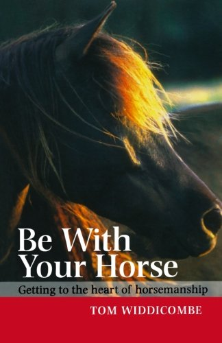 Be with Your Horse: Getting to the Heart of Horsemanship