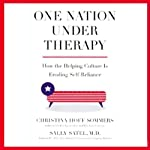 One Nation Under Therapy: How the Helping Culture is Eroding Self-Reliance | Christina Hoff Sommers,Sally Satel